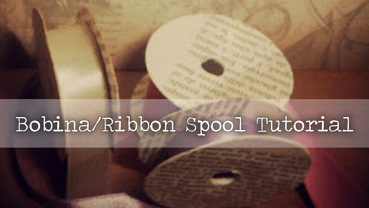 Bobine - Ribbon Spool DIY