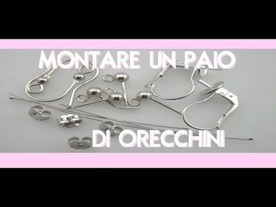 DIY:Tutorial: montare un paio di orecchini. How to make a earrings