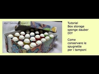 Scrap Tutorial: Box Storage Sponge Dauber (DIY)- Come conservare le spugnette - Lartevistadame