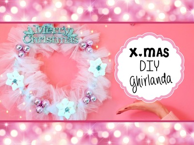 XMAS DIY Home Decor: Ghirlanda Fai da te ♡