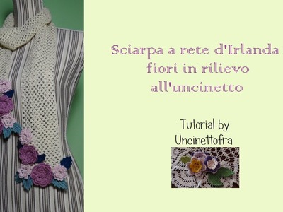 Sciarpa a rete d'Irlanda e fiori in rilievo all'uncinetto tutorial