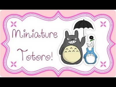 DIY Polymer clay: tutorial miniature Totoro!