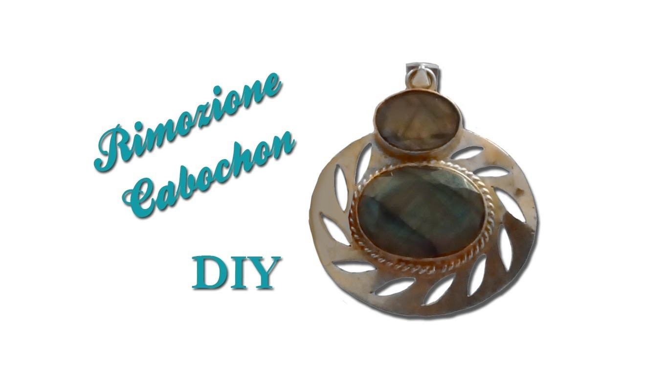 | DIY| Tutorial Rimozione Cabochon - How to remove cabochon