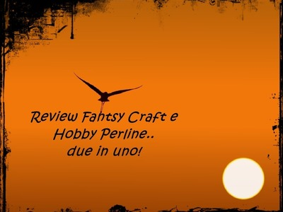 Review Fantasy Craft & HobbyPerline. due in uno!