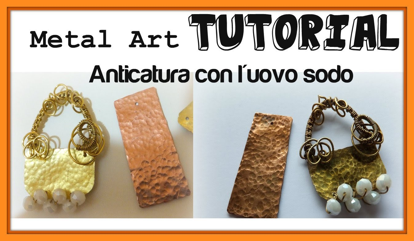 Anticatura dei Metalli - Tutorial Tecnica dell'uovo sodo - DIY Metal Art (How to oxidize metal)