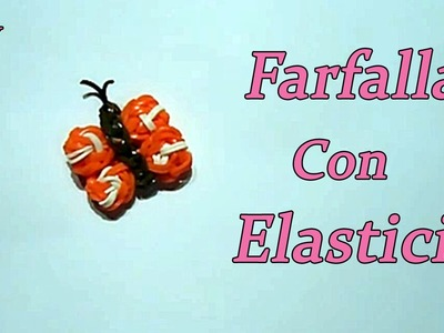 FARFALLA  CON ELASTICI DIY RAINBOW LOOM Charms Butterfly Tutorial ★