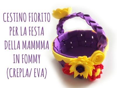 CESTINO per la Festa della MAMMA in FOMMY(gomma crepla.eva) (Creatività.D.I.Y) Arte per Te