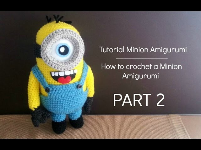 Tutorial: Minion Amigurumi | Tutorial: how to crochet a Minion - Part 2