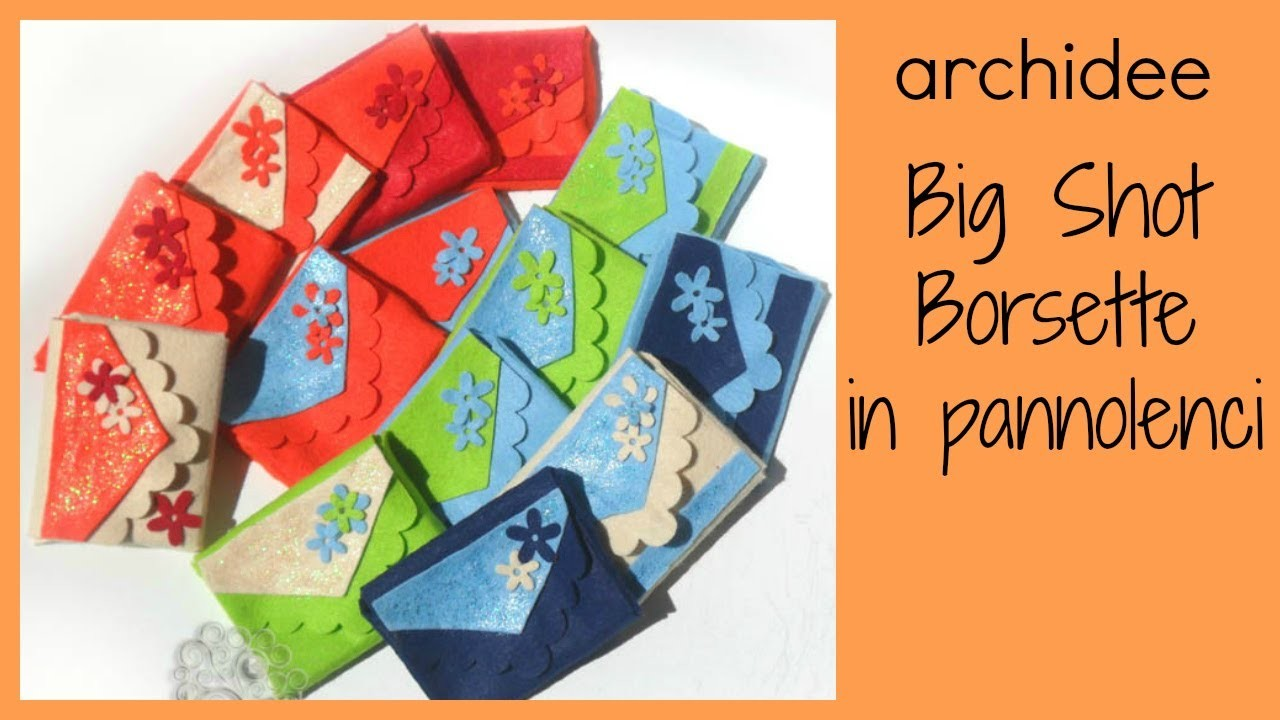 Big Shot | Tutorial Borsette e fiori in pannolenci | DIY Little Felt Bags | Prima Parte