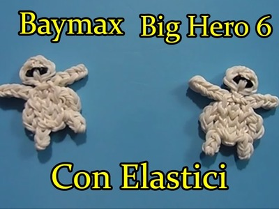 ♥ BAYMAX. Big Hero 6 Con Elastici Rainbow Loom Tutorial ♥