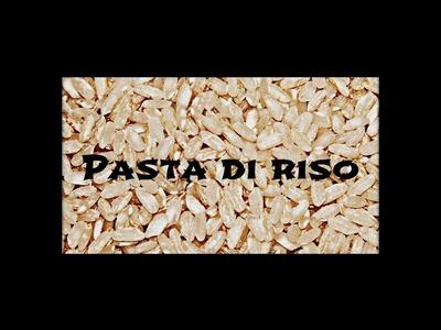 Pasta di riso (Fai da te) - Arte per Te -