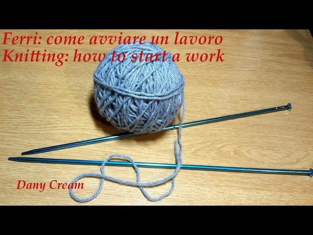 Ferri Lezione #1 Avviare un lavoro - Knitting lesson #1 How to start a work