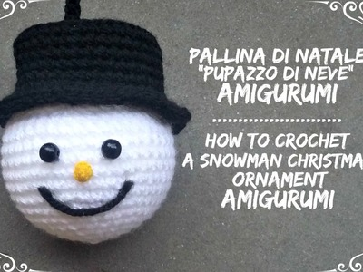 "Pallina di natale ""Pupazzo di neve"" Amigurumi | How to crochet a snowman christmas ornament"