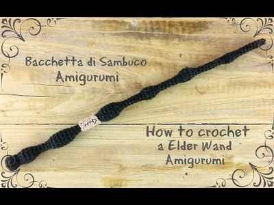 Bacchetta di Sambuco Amigurumi | How to crochet a Elder Wand Amigurumi