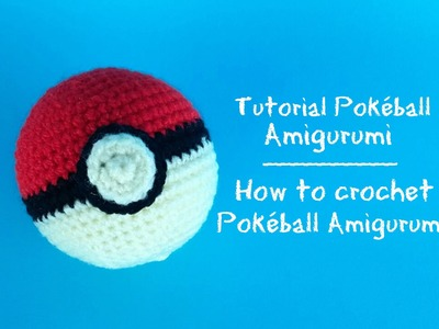 PokéBall Amigurumi | How to crochet a PokéBall Amigurumi
