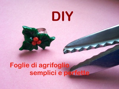 DIY Foglie di Agrifoglio Semplici e Perfette ✁ Simple and Perfect Holly Leaves - Polymer Clay
