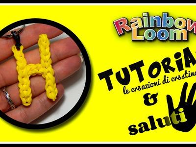 Tutorial Lettera H con Elastici RAINBOW LOOM - DIY Charm Lettere dell'Alfabeto + SALUTI