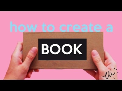 HOW TO CREATE A BOOK