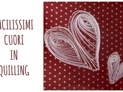 Come fare CUORI di Carta FACILISSIMI in QUILLING (Speedy Video) Arte per Te