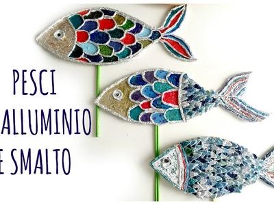 Come riciclare gli smalti e l'alluminio e creare Pesci Decorativi! (Riciclo creativo)Arte per Te