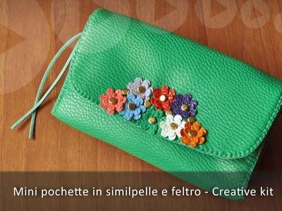 Creative kit - Pochette piccola in similpelle e feltro (Tutorial)