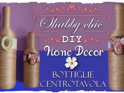 Tutorial: Bottiglie Shabby Chic Centrotavola | Riciclo Creativo | DIY Shabby Chic Home Decor