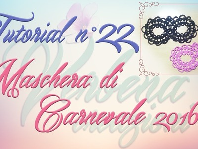Chiacchierino ad Ago: TUTORIAL 22 – Carnevale in Maschera - Carnival in Mask