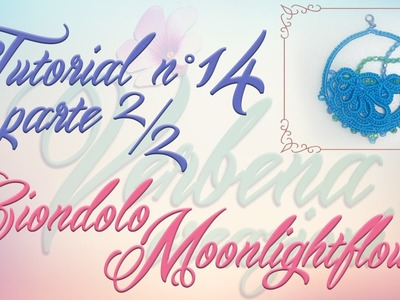 Chiacchierino ad Ago: TUTORIAL 14 (parte 2.2) – Ciondolo Moonlightflower