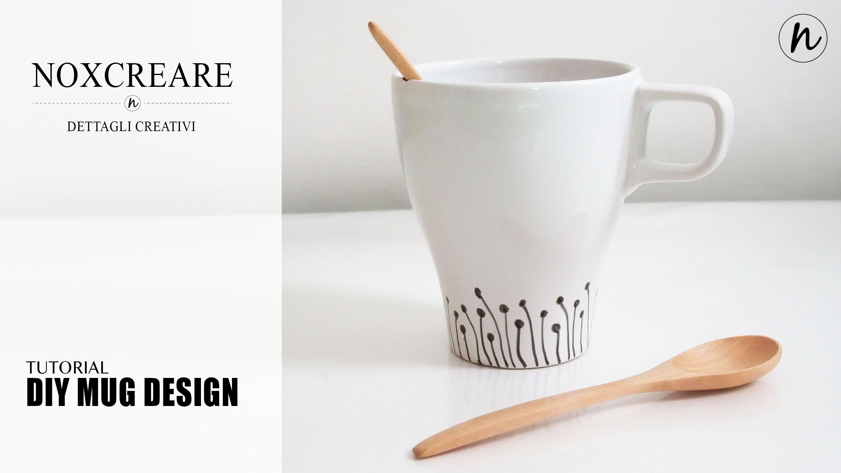 Tutorial: DIY Mug Design -Come decorare una tazza