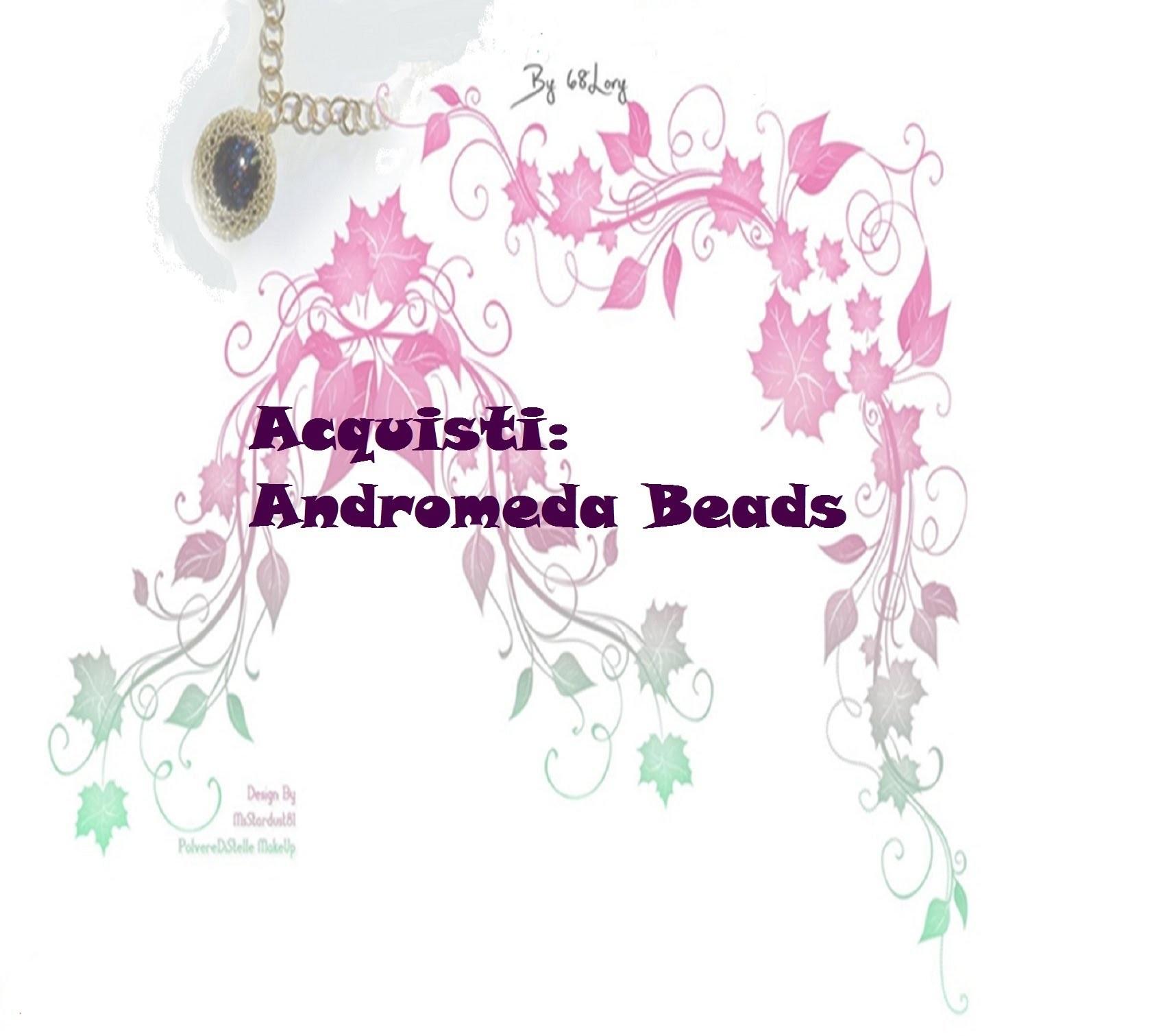 ACQUISTI: Andromeda Beads