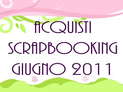 Haul Acquisti Scrapbooking di Giugno - June Purchases