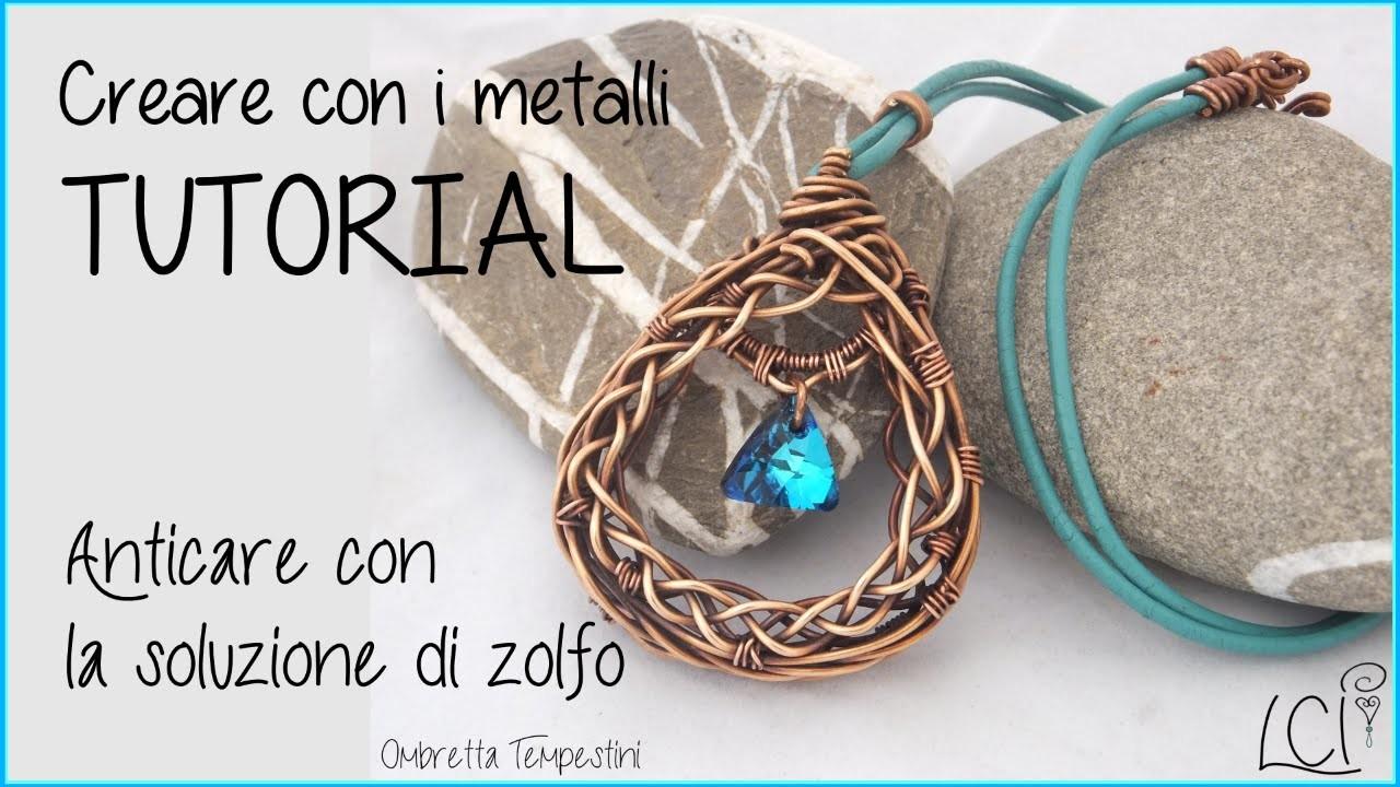 Anticatura dei Metalli - Tutorial Tecnica soluzione di zolfo - DIY Metal Art (How to oxidize metal)