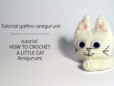 Tutorial Gattino Amigurumi | HOW TO CROCHET A LITTLE CAT Amigurumi