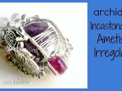 Tutorial | Tecnica Wire | Wrapping & Weaving | Ciondolo con Ametista irregolare | DIY Pendant