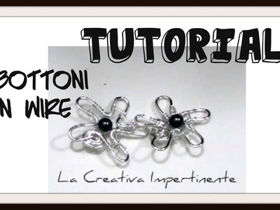 Tutorial wire: realizzare dei bottoni con filo metallico | DIY wire button