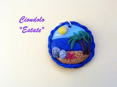 "Ciondolo ""Estate"" ☼ ""Summer"" Charm (Polymer Clay Tutorial) - Collaborazione con Yletta85"