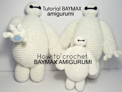 Tutorial BAYMAX big hero 6 | HOW TO CROCHET BAYMAX AMIGURUMI - PART III