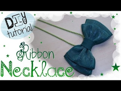 DIY Ribbon Necklace | TUTORIAL: Come realizzare una Collana con Fiocco ❤