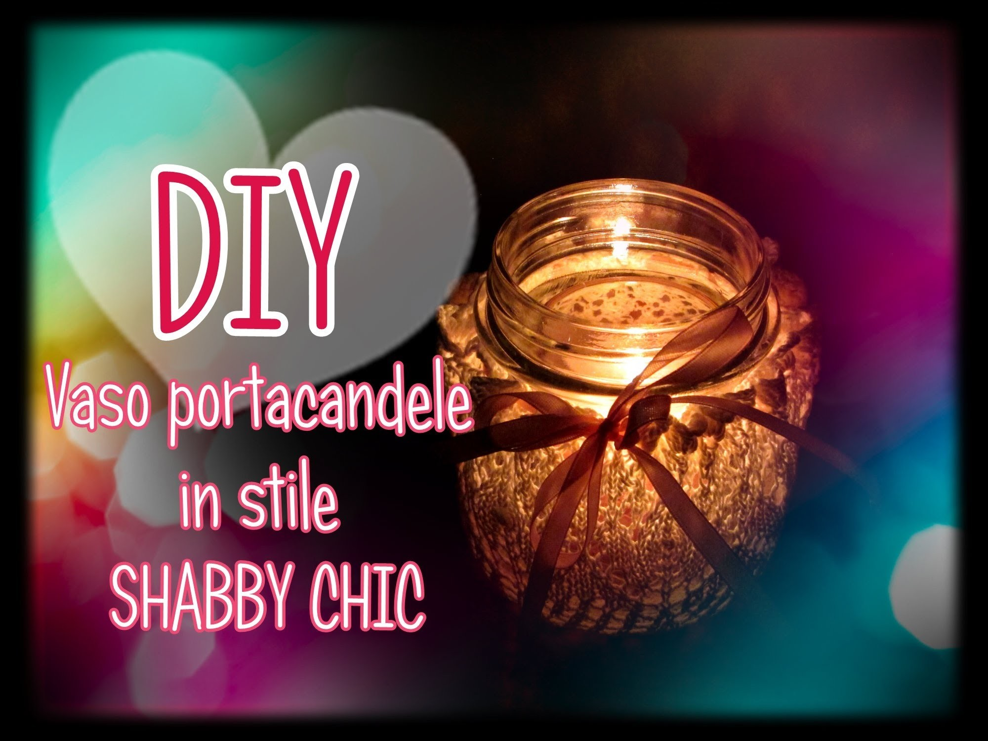 Vaso portacandele FAI DA TE in stile SHABBY CHIC! semplice da realizzare. DIY jar candle holders