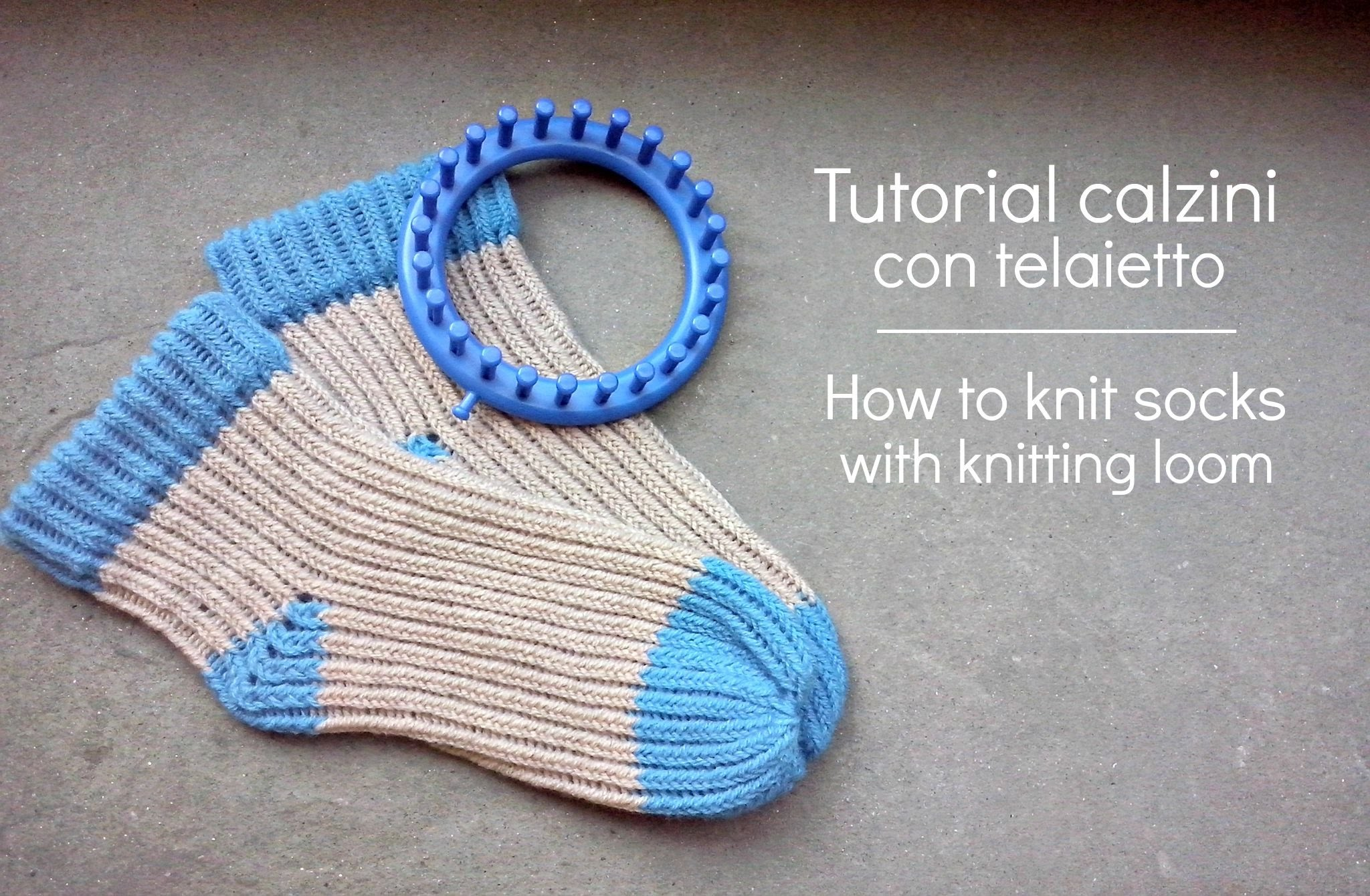 Tutorial calzino con telaietto | How to knit socks with knitting loom
