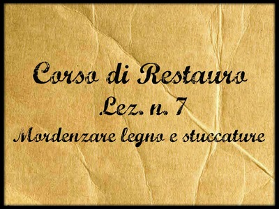 Corso di restauro,Lez. n. 7 (La mordenzatura del legno e delle stuccature) -Arte per Te-