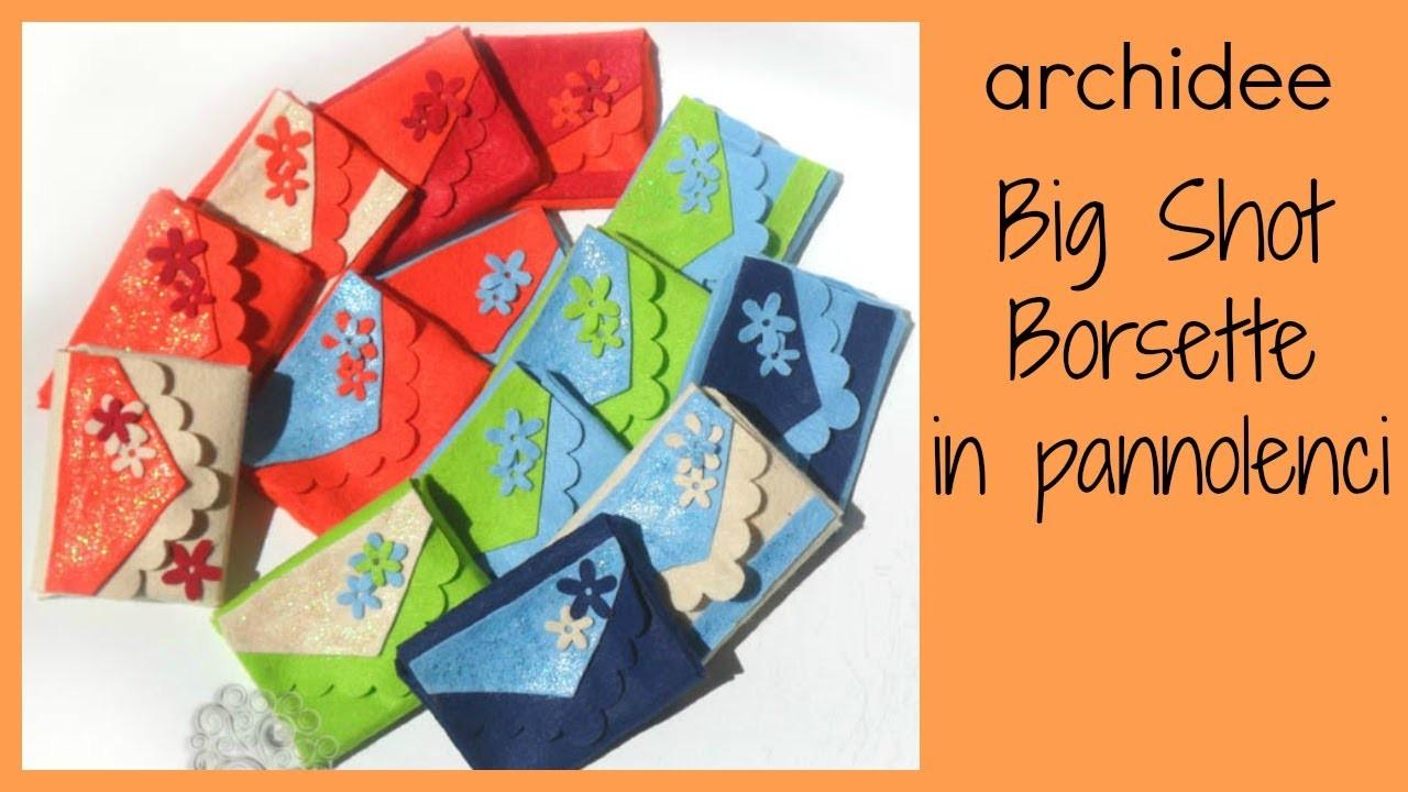 Big Shot | Tutorial Borsette e fiori in pannolenci | DIY Little Felt Bags | Prima Parte
