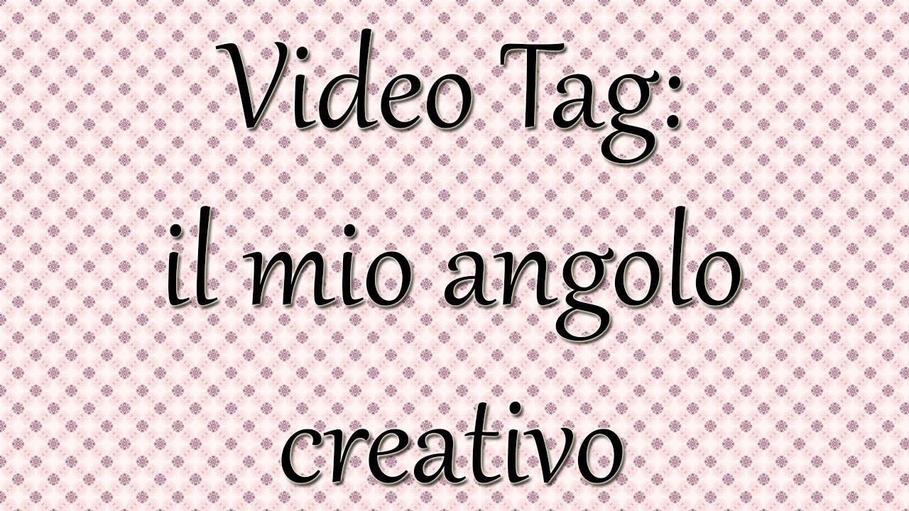 Video Tag: il mio angolo creativo!