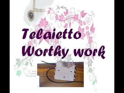 DIY: USO DEL TELAIETTO WORTHY WORK