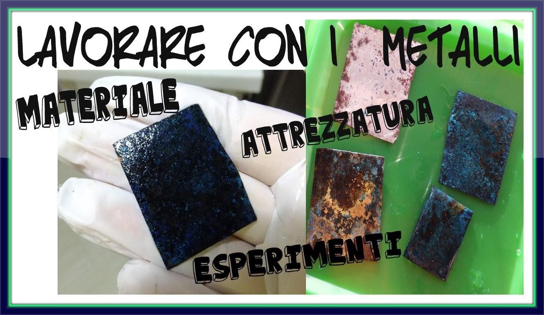 Lavorare con i  Metalli - materiale, attrezzatura ed esperimenti - Metal Art