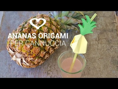 Tutorial: Come realizzare un ananas origami per cannucce - La Figurina