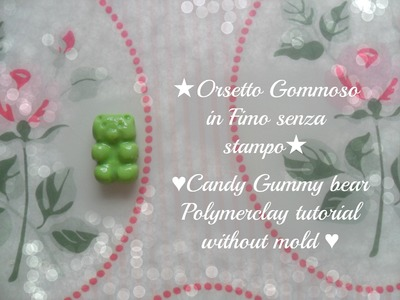 Tutorial fimo orsetto gommoso senza stampino-Polymerclay tutorial candy gummy bear without mold