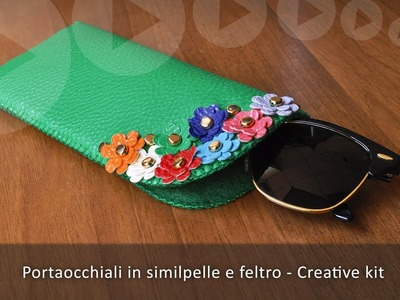 Creative kit - Portaocchiali in similpelle e feltro (Tutorial)