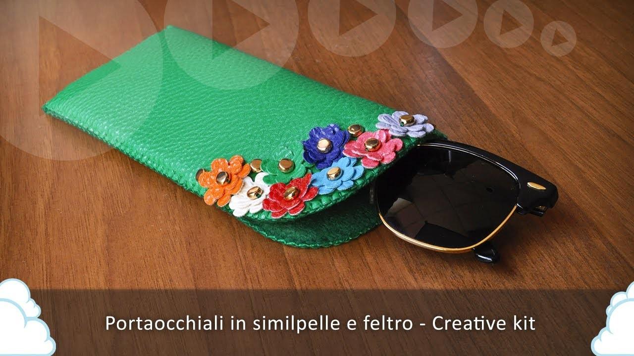 Creative kit - Portaocchiali in similpelle e feltro (Tutorial)