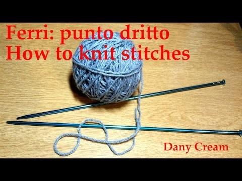 Ferri Lezione #2 Punto dritto - Knitting lesson #2 How to knit stitches